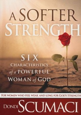 Softer Strength: The Six Characteristics of a Powerful Woman of God  -     By: Dondi Scumaci