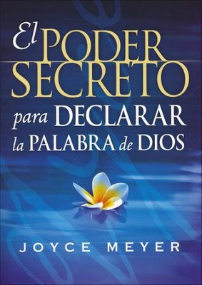 El Poder Secreto para Declarar la Palabra de Dios (The Secret Power of Speaking God's Word)  -     By: Joyce Meyer