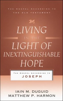 Living in the Light of Inextinguishable Hope: The Gospel According to Joseph  -     By: Iain Duguid, Matthew Harmon