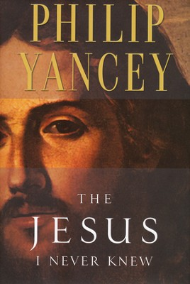 The Jesus I Never Knew   -     By: Philip Yancey