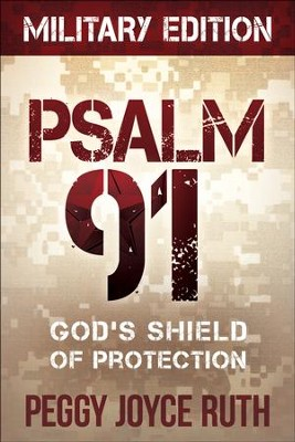 Psalm 91 Military Edition: God's Shield of Protection  -     By: Peggy Joyce Ruth