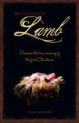 Bethlehem's Lamb: Rekindling the Glory of Christmas  -     By: Sandy Kirk