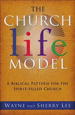 The Church Life Model: A Biblical Pattern for the Spirit-Filled Church  -     By: Sherry Lee