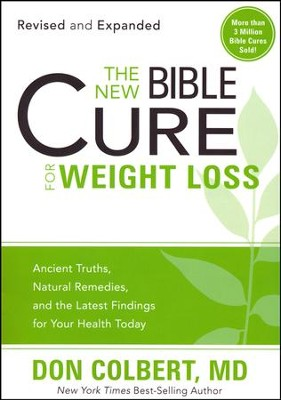 The New Bible Cure for Weight Loss: Ancient Truths, Natural Remedies and the Latest Findings for Your Health Today  -     By: Don Colbert M.D.