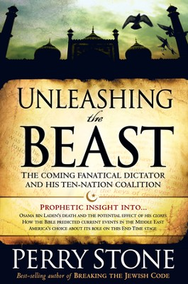 Unleashing the Beast: The Coming Fanatical Dictator and His Ten-Nation Coalition  -     By: Perry Stone