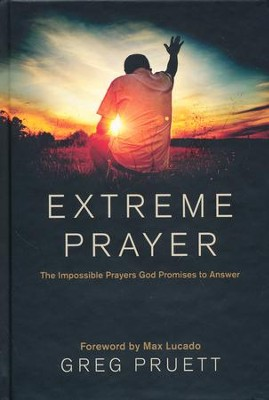Extreme Prayer: The Impossible Prayers God Promises to Answer  -     By: Greg Pruett