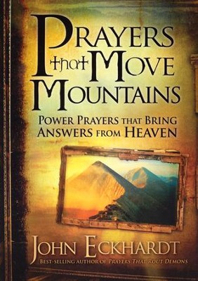 Prayers That Move Mountains: Power Prayers That Bring Answers from Heaven  -     By: John Eckhardt