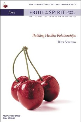 Love: Building Healthy Relationships, Fruit of the Spirit Bible Studies  -     By: Peter Scazzero