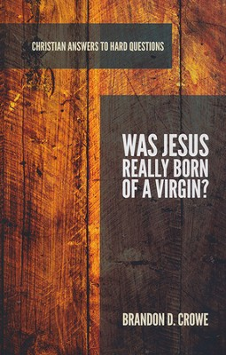 Was Jesus Really Born of a Virgin?  -     By: Brandon D. Crowe