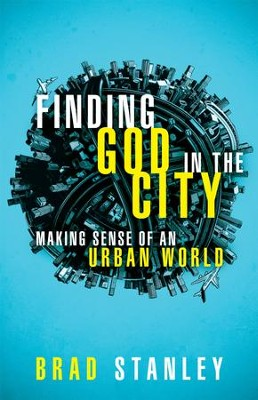 Finding God in the City: Making Sense of an Urban World  -     By: Brad Stanley