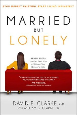 Married...But Lonely: Stop Merely Existing. Start Living Intimately.  -     By: David E. Clarke Ph.D.