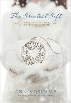 The Greatest Gift: An Advent Devotional   -     By: Ann Voskamp