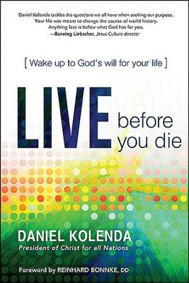 Live Before You Die: Wake Up to God's Will for Your  Life   -     By: Daniel Kolenda