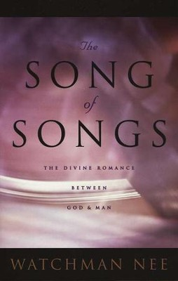 The Song of Songs: The Divine Romance Between God & Man   -     By: Watchman Nee