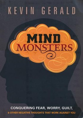 Mind Monsters: Conquering Fear, Worry, Guilt and Other Negative Thoughts that Work Against You  -     By: Kevin Gerald