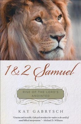 1 & 2 Samuel: Rise of the Lord's Anointed  -     By: Kay Gabrysch