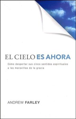 El Cielo Es Ahora  (Heaven Is Now)  -     By: Andrew Farley