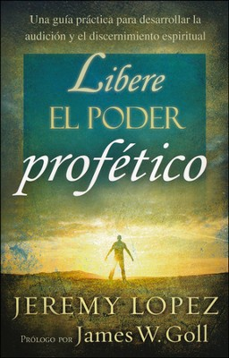 Libere el Poder Profético  (Releasing the Power of the Prophetic)  -     By: Jeremy Lopez