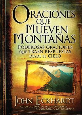 Oraciones que Mueven Montañas  (Prayers that Move Mountains)  -     By: John Eckhardt