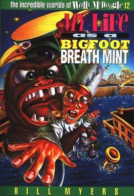 My Life as a Bigfoot Breath Mint: The Incredible Worlds of  Wally McDoogle #12  -     By: Bill Myers