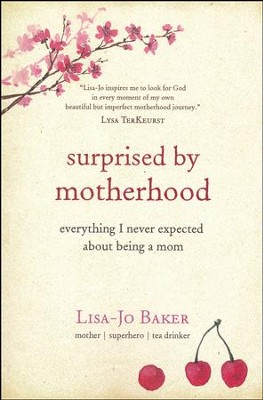 Surprised by Motherhood: Everything I Never Expected About Being a Mom  -     By: Lisa-Jo Baker