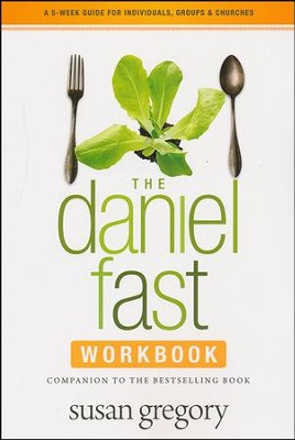 The Daniel Fast Group Experience: A 5-Week Participant's Guide to the Best-Selling Book  -     By: Susan Gregory