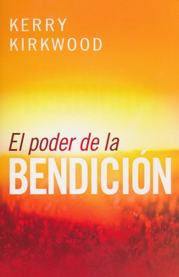 El Poder de la Bendición  (The Power of Blessing)  -     By: Kerry Kirkwood