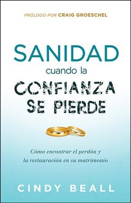 Sanidad para el Matrimonio Cuando la Confianza se Pierde    (Healing Your Marriage When Trust Is Broken)  -     By: Cindy Beall