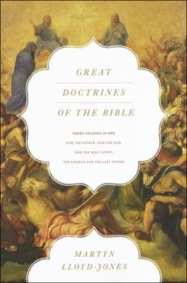 Great Doctrines of the Bible: God the Father, God the Son; God the Holy Spirit; The Church and the Last Things (3 Volumes in 1)  -     By: D. Martin Lloyd-Jones