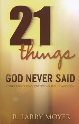 21 Things God Never Said: Correcting Our Misconceptions  About Evangelism  -     By: R. Larry Moyer