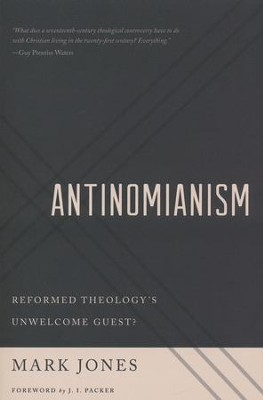 Antinomianism: Reformed Theology's Unwelcome Guest   -     By: Mark Jones