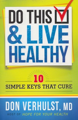 Do This & Live Healthy: 10 Simple Keys That Cure   -     By: Don VerHulst