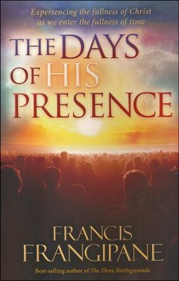 The Days of His Presence: What God Is Doing to Prepare Us for the End Times  -     By: Francis Frangipane