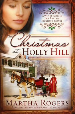 Christmas at Holly Hill, Winds Across the Prairie Series #6  -     By: Martha Rogers