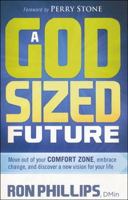 A God-Sized Future: Move Out of Your Comfort Zone to Discover a New Vision for Your Life  -     By: Ron Phillips
