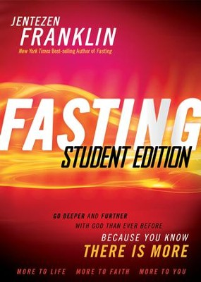 Fasting Student Edition: Go Deeper and Further with God Than Ever Before  -     By: Jentezen Franklin