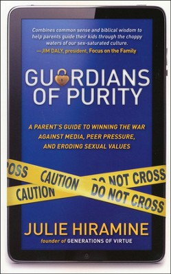 Guardians of Purity: A Parent's Guide to Winning the War Against Media, Peer Pressure and Eroding Sexual Values  -     By: Julie Hiramine
