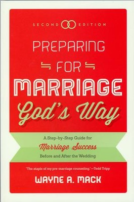 Preparing for Marriage God's Way: A Step-by-Step Guide for Marriage Success Before and After the Wedding   -     By: Wayne A. Mack
