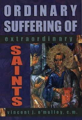 Ordinary Suffering of Extraordinary Saints  -     By: Vincent O'Malley