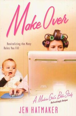 Makeover: Revitalizing the Many Roles You Fill   -     By: Jen Hatmaker