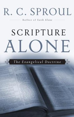 Scripture Alone: The Evangelical Doctrine   -     By: R.C. Sproul