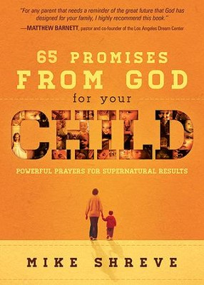 65 Promises from God for Your Child: Powerful Prayers  for Supernatural Results                    -     By: Mike Shreve