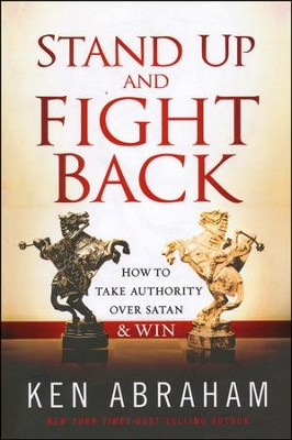 Stand Up and Fight Back: How to Take Authority Over Satan and Win  -     By: Ken Abraham