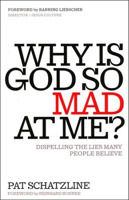 Why Is God So Mad at Me?: Dispelling the Lies Many People Believe  -     By: Pat Schatzline