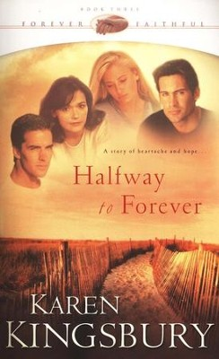 Halfway to Forever, Forever Faithful Series #3   -     By: Karen Kingsbury