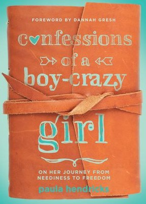 Confessions of a Boy-Crazy Girl: On Her Journey From Neediness to Freedom / New edition - eBook  -     By: Paula Hendricks