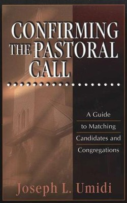 Confirming the Pastoral Call: A Guide to Matching Candidates and Congregations  -     By: Joseph Umidi