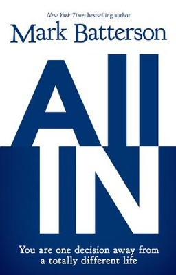 All In: You Are One Decision Away From a Totally Different Life - eBook  -     By: Mark Batterson