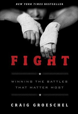 Fight: Winning the Battles That Matter Most - eBook  -     By: Craig Groeschel