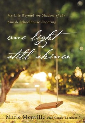 One Light Still Shines: My Life Beyond the Shadow of the Amish Schoolhouse Shooting - eBook  -     By: Marie Monville, Cindy Lambert